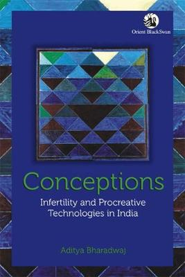 Conceptions: Infertility and Procreative Technologies in India (Paperback)