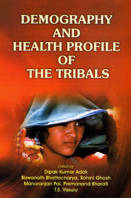 Demography and Health Profile of the Tribals: A Study of M.P. (Hardback)