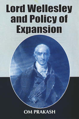 Lord Wellesley and Policy of Expansion (Hardback)