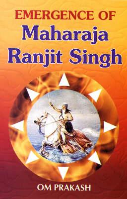 Emergence of Maharaj Ranjit Singh (Hardback)