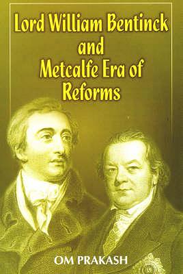 Lord William Bentinck and Metcalfe Era of Reforms (Hardback)
