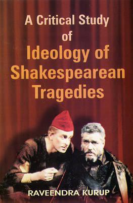 A Critical Study of Ideology of Shakespearean Tragedies (Hardback)