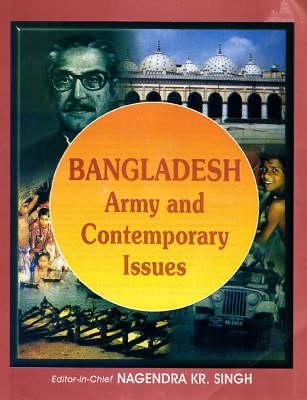 Bangladesh: Army and Contemporary Issues (Hardback)