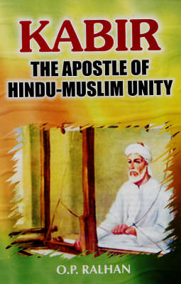 Kabir: The Apostle of Hindu Muslim Unity (Hardback)