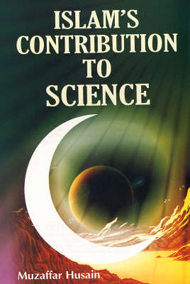 Islam's Contribution to Science (Hardback)