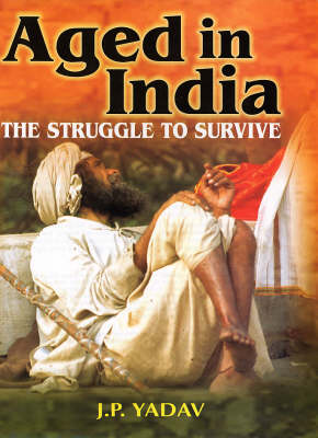 Aged in India: The Struggle to Survive (Hardback)