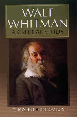 Walt Whitman: A Critical Study (Hardback)