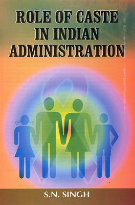 Role of Caste in Indian Administration (Paperback)
