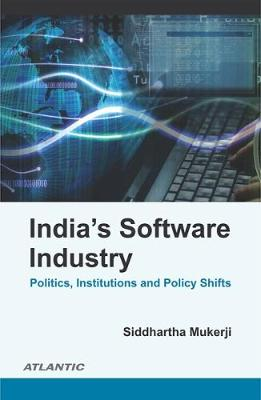 India's Software Industry Politics, Institutions and Policy Shifts (Hardback)