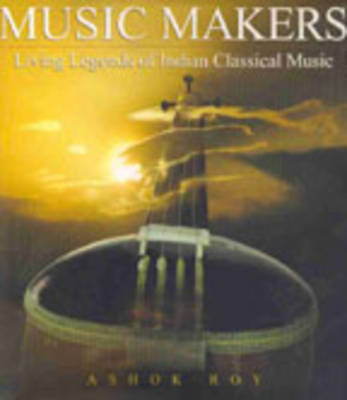 Music Makers: Living Legends of Indian Classical Music (Hardback)
