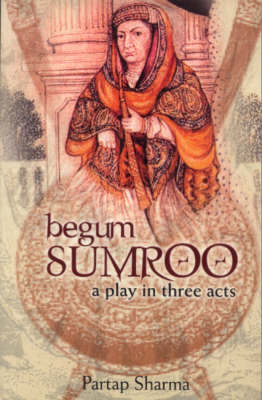 Begum Sumroo - A Play in Three Acts (Paperback)