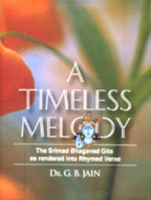 A Timeless Melody: The Srimad Bhagavad Gita as Rendered into Rhymed Verse (Hardback)