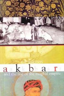 Akbar and the Rise of the Mughal Empire (Paperback)