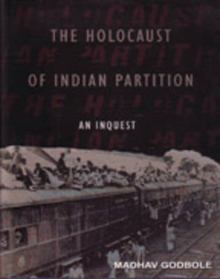 The Holocaust of Indian Partition: An Inquest (Hardback)