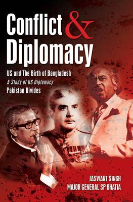 Conflict and Dilpomacy: US and the Birth of Bangladesh Pakistan Divide (Hardback)