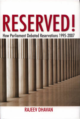Reserved!: How Parliament Dabated Reservations, 1995-2007 (Hardback)