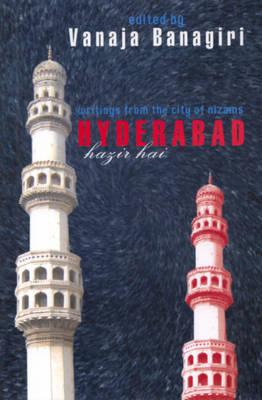 Hyderabad Hazir Hai: Writings from the City of Nizams (Hardback)