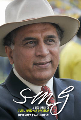 SMG: A Biography of Sunil Manohar Gavaskar (Hardback)