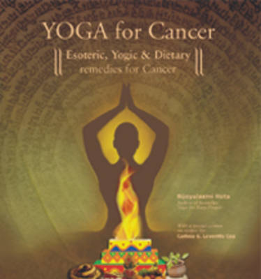 Yoga for Cancer: Esoteric, Yogic and Dietary Remedies (Paperback)