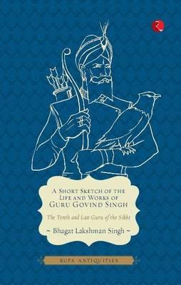 A Short Sketch of the Life and Works of Guru Govind Singh (Paperback)