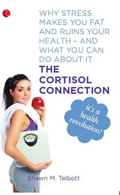 The Cortisol Connection: Why Stress Makes You Fat and Ruins Your Health - and What You Can Do About it (Paperback)