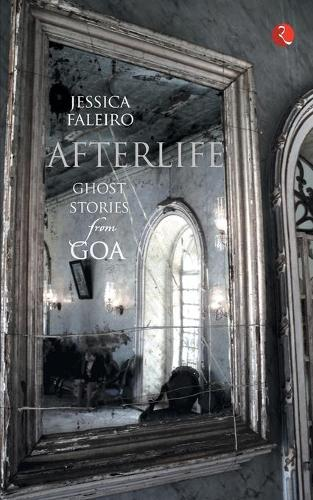 Afterlife: Ghost Stories from Goa (Paperback)