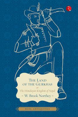 The Land of Gurkhas: The Himalayan Kingdom of Nepal (Paperback)