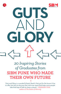 Guts and Glory: 20 Inspiring Stories of Graduates from SIBM Pune Who Made Their Own Future (Paperback)
