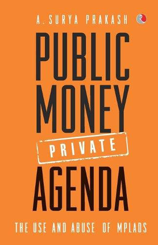 Public Money, Private Agenda: The Use and Abuse of MPLAD Funds (Paperback)