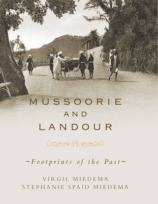 Mussoorie and Landour: Footprints of the Past (Hardback)