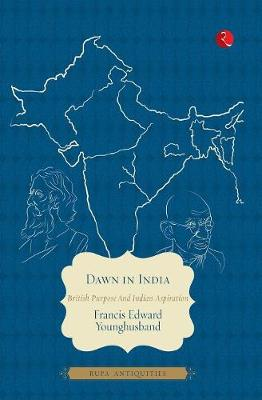 Dawn in India: British Purpose and Indian Inspiration (Paperback)