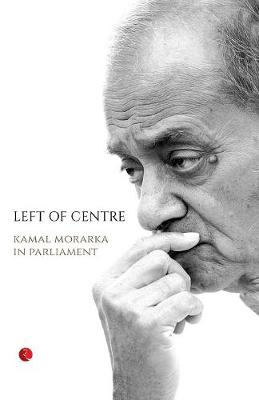 Left of Centre: Kamal Morarka in Parliament (Paperback)