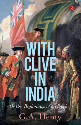 With Clive in India: Or, the Beginnings of an Empire (Paperback)