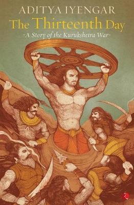 The Thirteenth Day: A Story of the Kurukshetra War (Paperback)