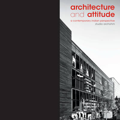 Architecture and Attitude: A Contemporary Indian Perspective (Hardback)