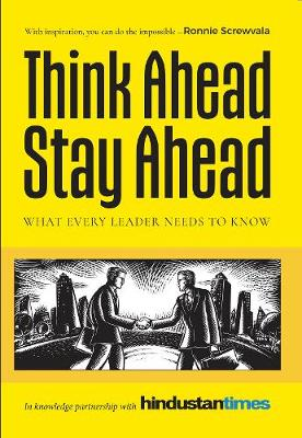 Think Ahead, Stay Ahead: What Every Leader Needs to Know in Knowledge Partnership with Hindustan Times (Paperback)