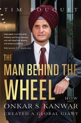The Man Behind the Wheel: How Onkar S. Kanwar Created a Global Giant (Hardback)