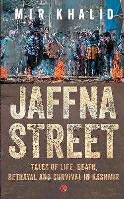 JAFFNA STREET: Tales of Life, Death, Betrayal and Survival in Kashmir (Paperback)