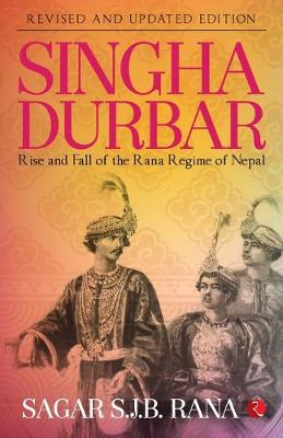 SINGHA DURBAR: Rise and Fall of the Rana Regime of Nepal (Paperback)