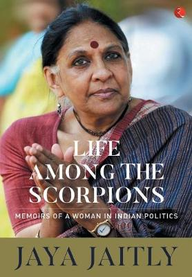 LIFE AMONG THE SCORPIONS: Memoirs of a Woman in Indian Politics (Hardback)