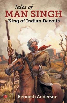 TALES OF MAN SINGH: King of Indian Dacoits (Hardback)