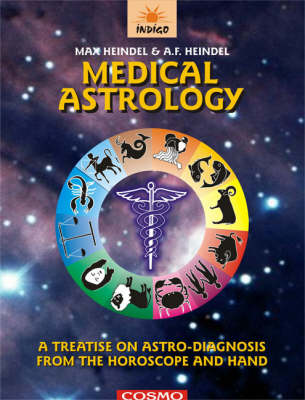 Medical Astrology: A Treatise on Astro-diagnosis from the Horoscope and the Hand (Paperback)