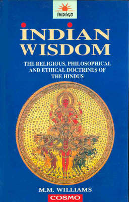 Indian Wisdom: The Religious, Philosophical and Ethical Doctrines of the Hindus (Paperback)