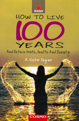 How to Live 100 Years: and Retain Youth, Health and Beauty (Paperback)