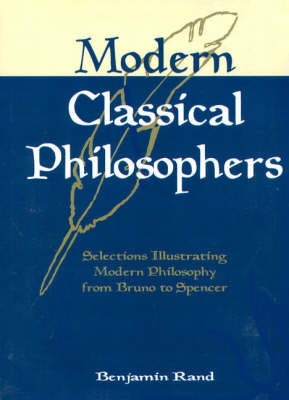 Modern Classical Philosophers: Selections Illustrating Modern Philosophy from Bruno to Spencer (Hardback)
