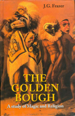 The Golden Bough: A Study of Magic and Religion (Hardback)