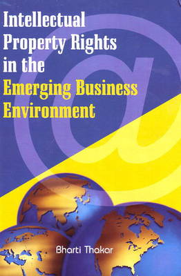 Intellectual Property Rights in the Emerging Business Environment (Hardback)