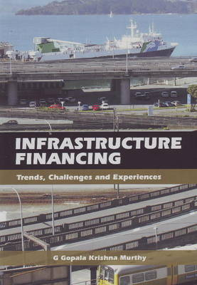 Infrastructure Financing: Trends, Challenges & Experiences (Paperback)
