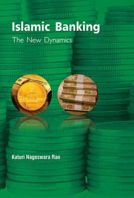 Islamic Banking: The New Dynamics (Hardback)