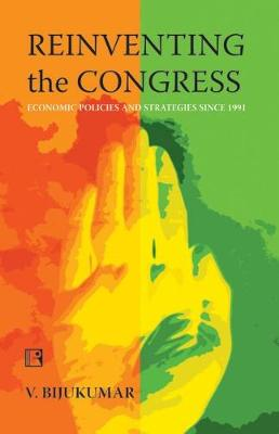 Reinventing the Congress: Economics Policies and Strategies Since 1991 (Hardback)